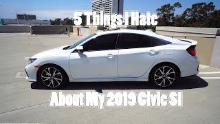 5 THINGS I HATE ABOUT MY 2019 CIVIC SI!! - Brandon Dagdagan
