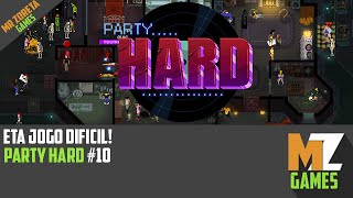 Cada vez melhor no game!, ou não heuhe - Party Hard #10