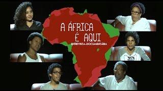 A África é aqui - Entrevista-documentária