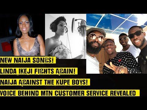 New Naija Songs! Linda Ikeji Fights Again! Naija Against The Kupe Boys! Voice Behind MTN CS