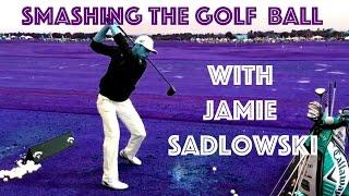 HOW TO SMASH THE GOLF BALL WITH JAMIE SADLOWSKI