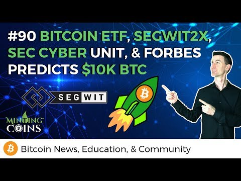Bitcoin ETF, SegWit2X, SEC Cyber Unit, & Forbes Predicts $10K BTC