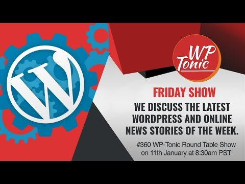 #360 WP-Tonic Round Table Show on 11th January at 8:30am PST