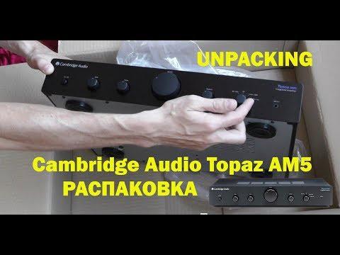 Усилитель Cambridge Audio Topaz AM5 РАСПАКОВКА