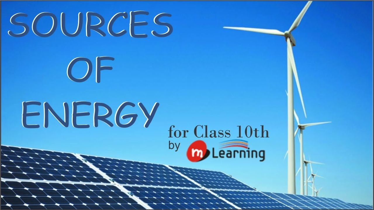 sources of energy classification of sources of energy class 10th