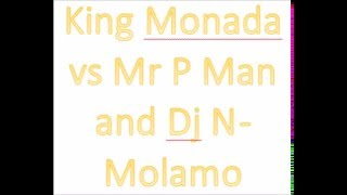King Monada vs Mr P Man and Dj N - Molamo