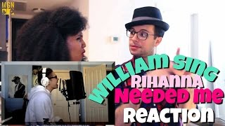 Needed Me - Rihanna (William Singe Cover) Reaction