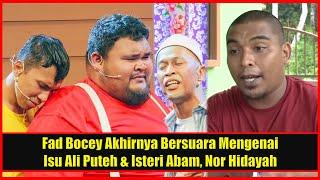 Fad Bocey Akhirnya Bersuara Mengenai Isu Ali Puteh & Isteri Abam, Nor Hidayah