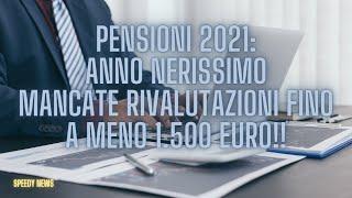 NOVITA' PENSIONI 2021: ANNO HORRIBILIS! RIVALUTAZIONI MANCATE FINO A BEN  -1.500 EURO SECONDO LA UIL