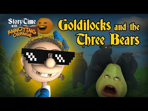 Annoying Orange - Storytime #2: Goldilocks and the Three Bears!
