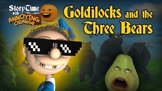 Annoying Orange - Storytime #2: Goldilocks and the Three Bears!
