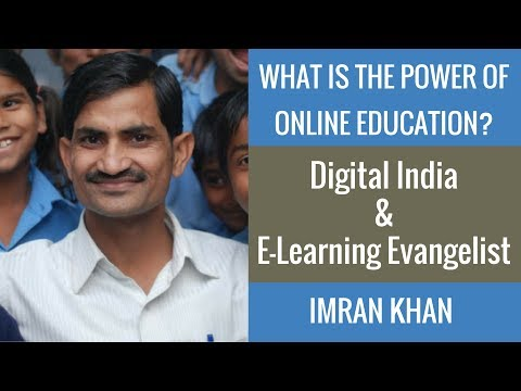What Is The Power Of Online Education? By Imran Khan Digital India & E-Learning Evangelist