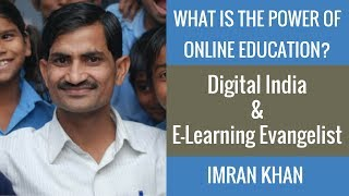 What Is The Power Of Online Education? By Imran Khan Digital India and E-learning Evangelist