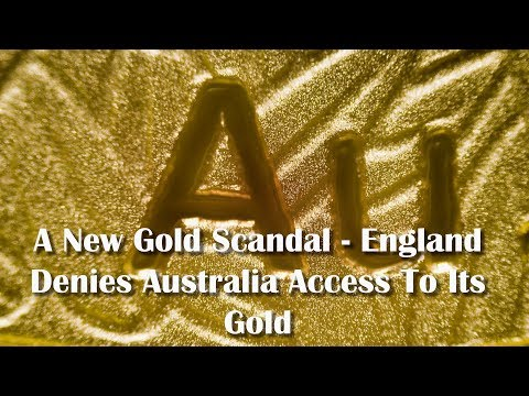 Adams/North: A New Gold Scandal - England Denies Australia Access To Its Gold