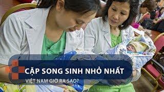 Cặp song sinh nhỏ nhất Việt Nam giờ ra sao? | VTC1
