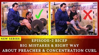 Big Mistakes & Right Way |Episode-2 Bicep Series| About Preacher & Concentration Curl