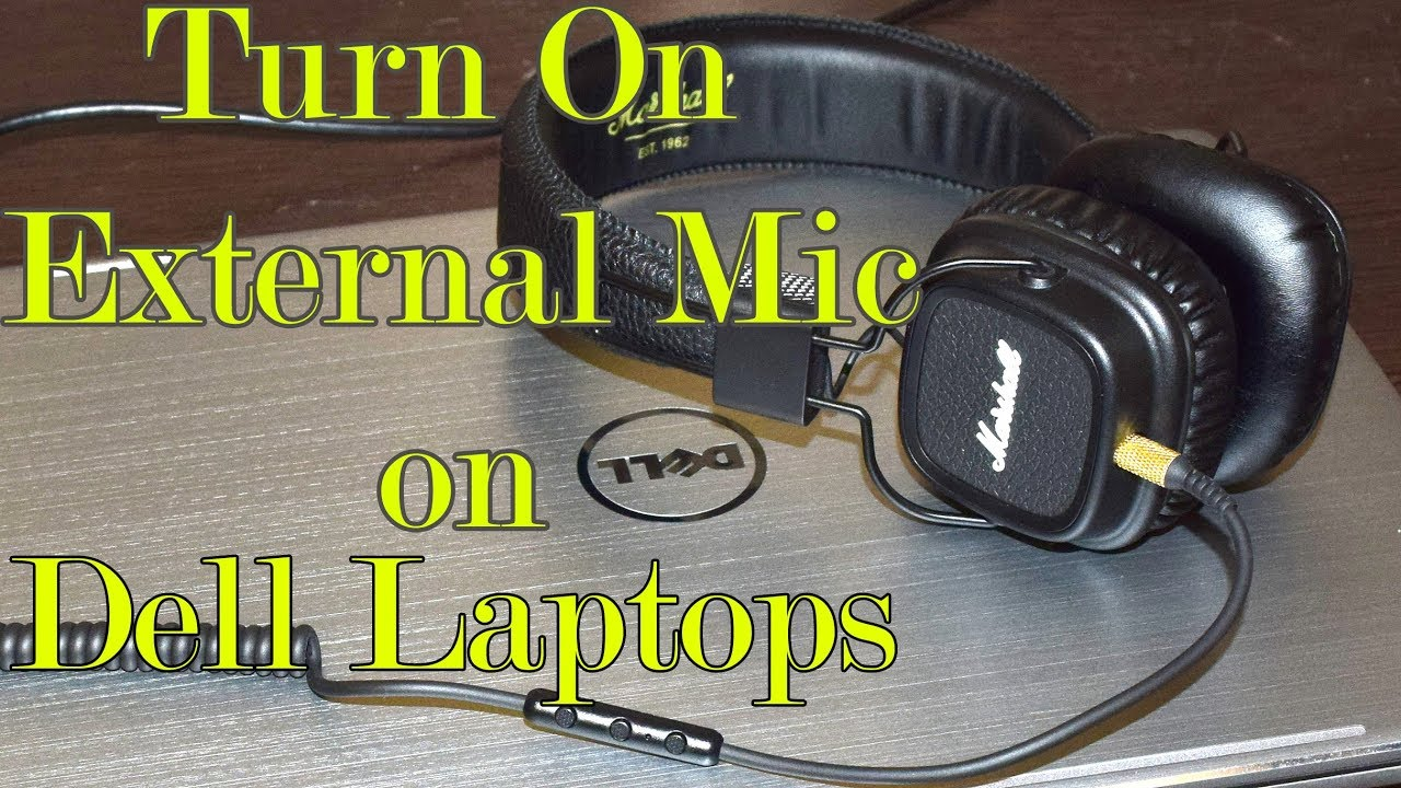 How To Turn On External Headset Microphone On Dell Laptops Youtube