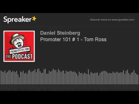 Promoter 101 # 1 - Tom Ross