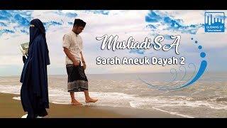 Download Video Musliadi SA | Sarah Aneuk Dayah 2 (Video Official) 2019 Terbaru MP3 3GP MP4