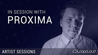 In Session With Proxima - Drum and Bass Production - Loopcloud Artist Sessions