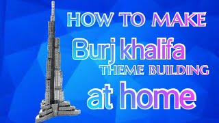 How To Make Burj Khalifa Model At Home #burjkhalifa