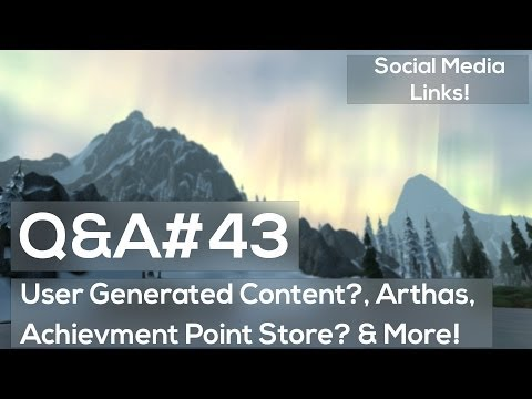 User Generated Content? Achievement Point Store?  & More! - WoW Q&A 43