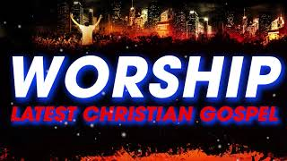 2 Hours Nonstop Praise & Worship Songs 2019 - Gospel Praise and Worship Songs - Christian Songs 2019