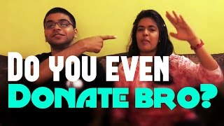 Do You Even Donate Bro?