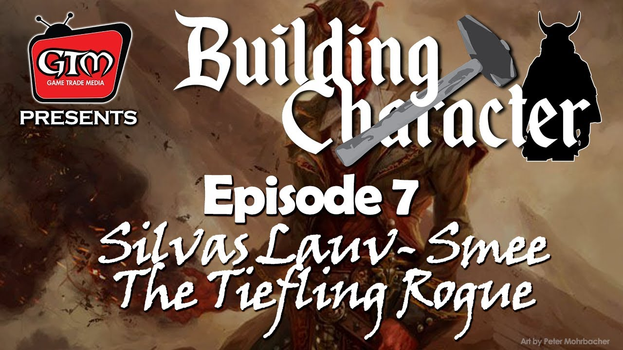 Building Character Episode 7: Dungeons and Dragons Tiefling Rogue -  05 05 2017