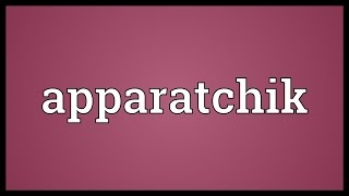 Apparatchik Meaning