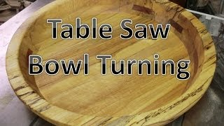 Turning Large Bowls On A Table Saw