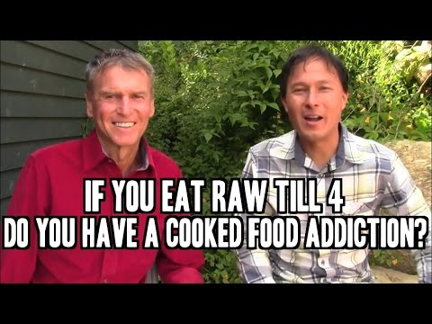 If You Eat Raw Till 4 do you Have a Cooked Food Addiction ?