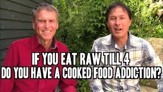 If You Eat Raw Till 4 do you Have a Cooked Food Addiction