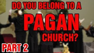Do You Belong To A Pagan Church? (Part 2)
