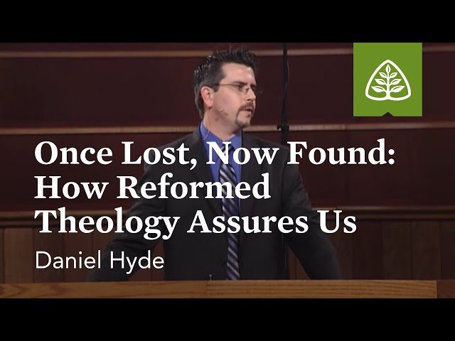 Daniel Hyde: Once Lost, Now Found: How Reformed Theology Assures Us