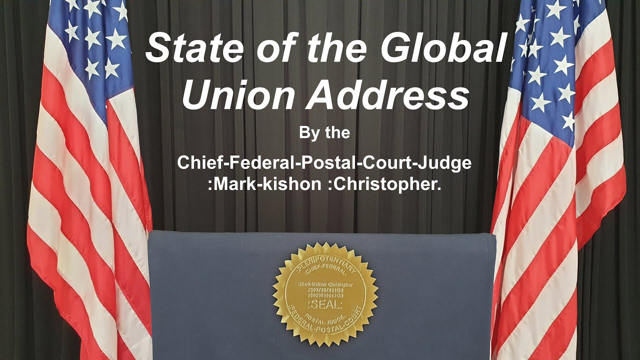 "["" State of the Global Union Address ""] :Chief-Federal-Postal-Court-Judge :Mark-kishon :Christopher."