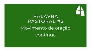 Palavra Pastoral #2 - Movimento de oração contínua