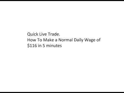 Quick Live Trade. How To Make a Normal Daily Wage of $116 in 5 minutes