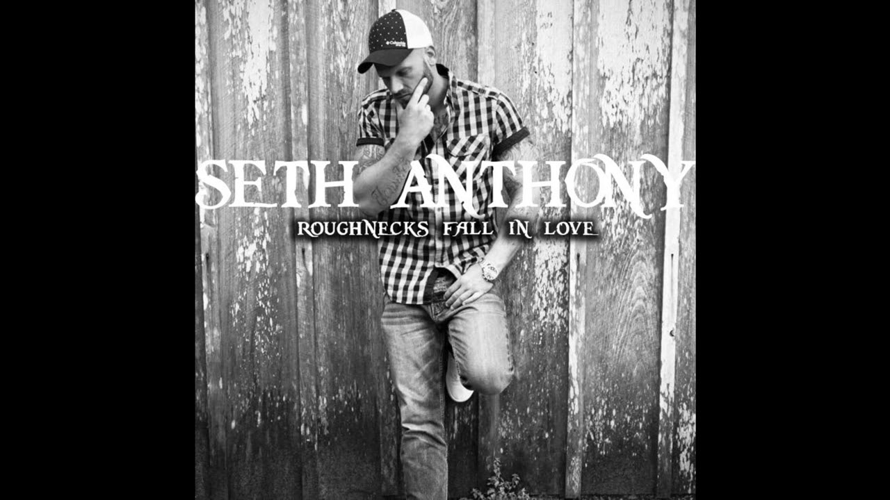 Seth Anthony - Roughnecks Fall In Love  - Hot New Country Song 2018