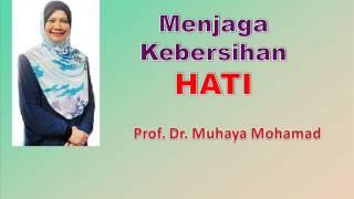 Prof Dr Muhaya Mohamad - Menjaga Kebersihan HATI