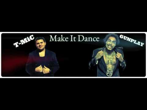 T-MiC Make It Dance Feat GUNPLAY