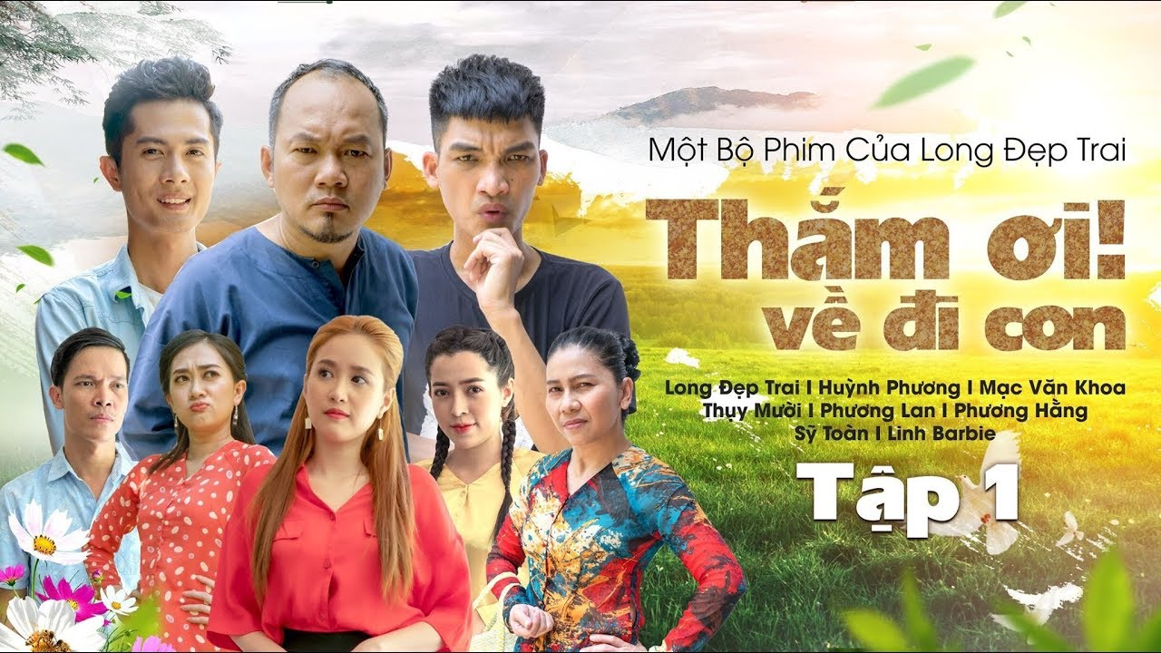 THẮM ƠI, VỀ ĐI CON - TẬP 1 | Long Đẹp Trai, Mạc Văn Khoa, Huỳnh Phương, Thụy Mười, Phương Lan