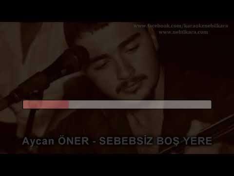 TURKCE KARAOKE SEBEPSIZ BOS YERE AYCAN ONER