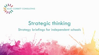 Strategic thinking. Strategy videos for independent schools. Juliet Corbett Consulting