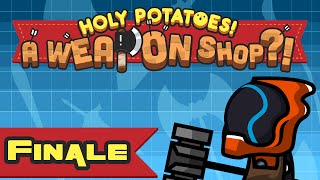 Huh. Guess That's It - Let's Play Holy Potatoes! A Weapon Shop?! - Finale