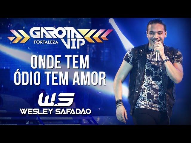 Wesley Safadão — Onde tem ódio tem amor [Garota Vip Fortaleza]