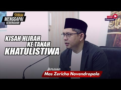 KISAH HIJRAH KE TANAH KHATULISTIWA | BERSAMA MAS ZERICHO NOVENDROPALA