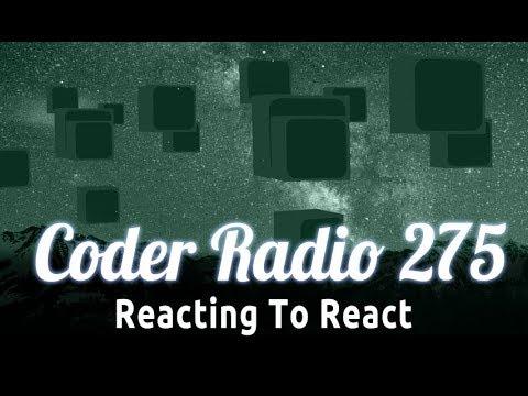 Reacting To React | Coder Radio 275