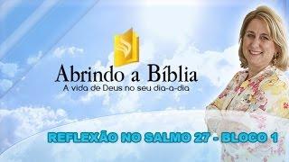 Abrindo a Biblia - Reflexão no Salmo 27 - (bloco 1 de 4) 27-11-2014