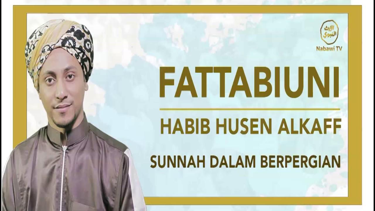 Fattabiuni – Habib Husen Al Kaff – Sunnah dalam bepergian :)-